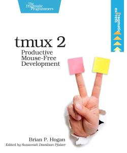tmux 2: Productive Mouse-free Development